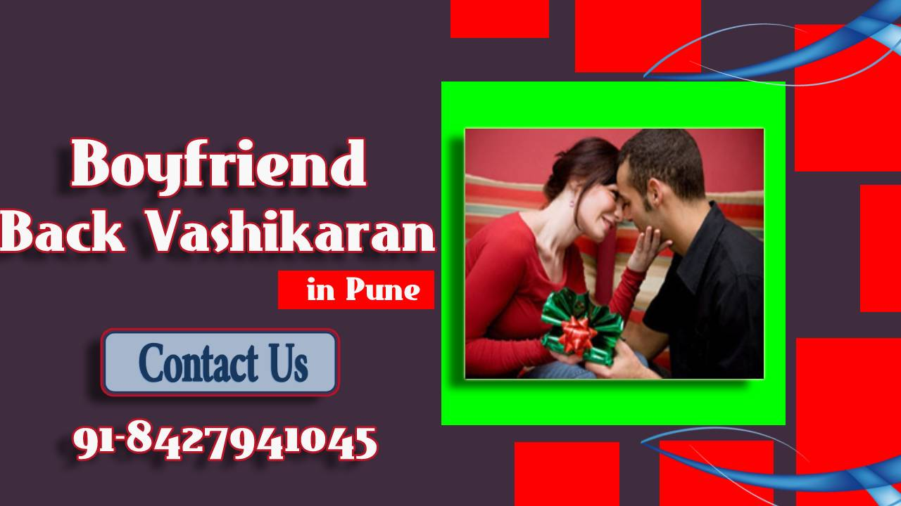 If a boy Creates Trouble in relationship take help of Boyfriend back Vashikaran in Pune